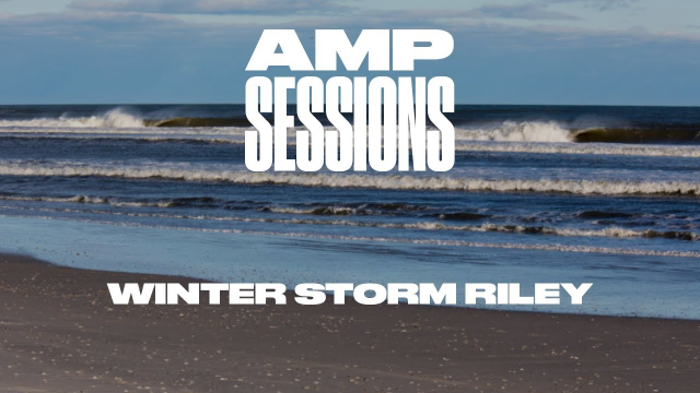 Amp Sessions: Surfing Winter Storm Riley
