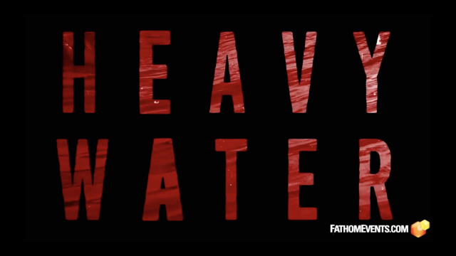 Heavy Water - In Theaters June 13 ONLY