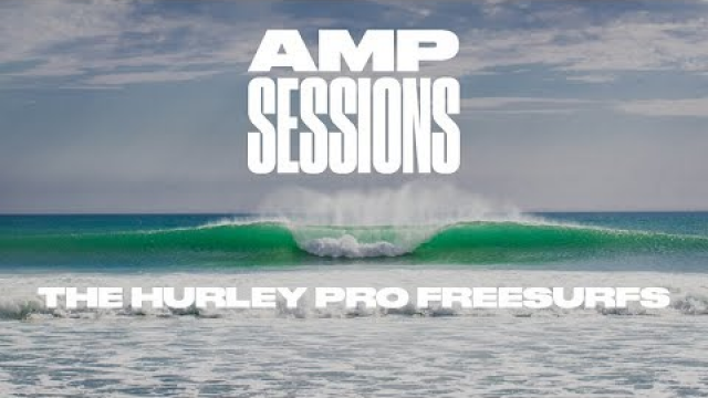 AMP SESSIONS: The Hurley Pro Freesurfs