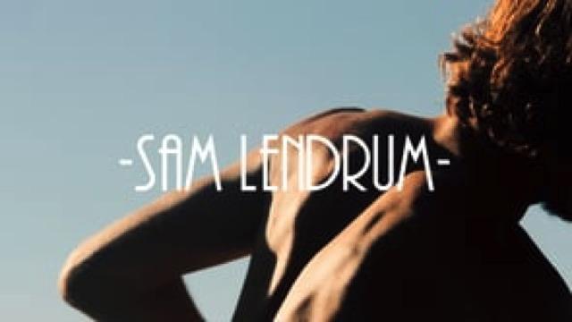 """SAM LENDRUM this """" Bro Man Dude """""""