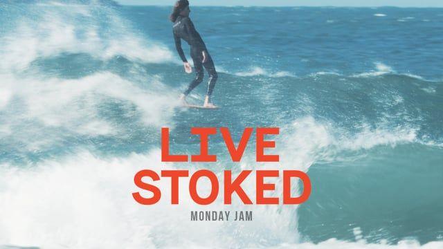 live stoked - monday jam