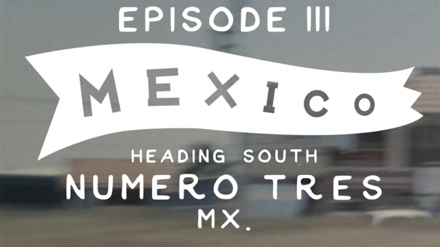 The 101 South - Episode 3 - Mexico