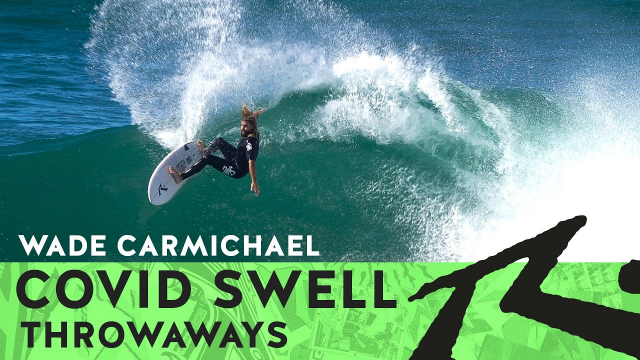 Wade Carmichael | Covid Swell throwaways