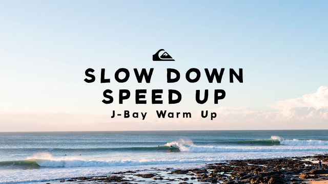 Slow down, Speed up: J-Bay warm ups