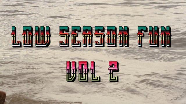Low season fun vol. 2