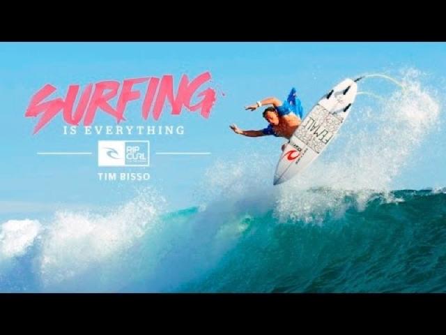 Tim Bisso - Surfing is Everything