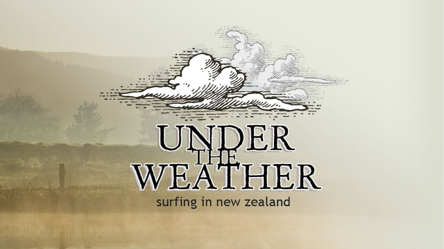 Under The Weather - Surfing in New Zealand