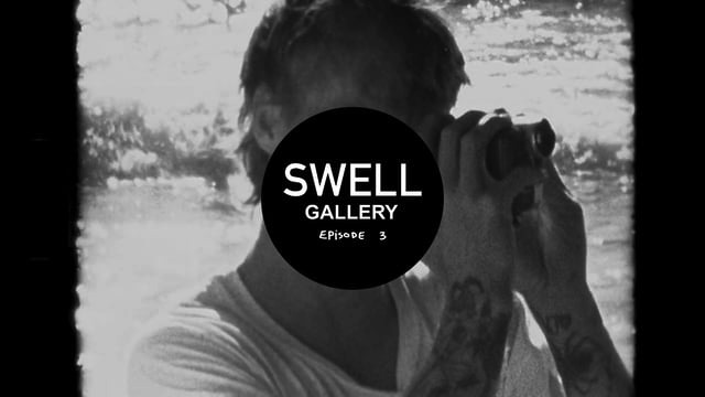 SWELL Gallery - Brodie Jackson Episode 3