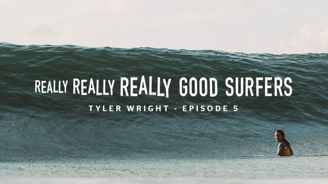 Really, Really, Really Good Surfers | Ep. 5 - Tyler Wright | Rip Curl