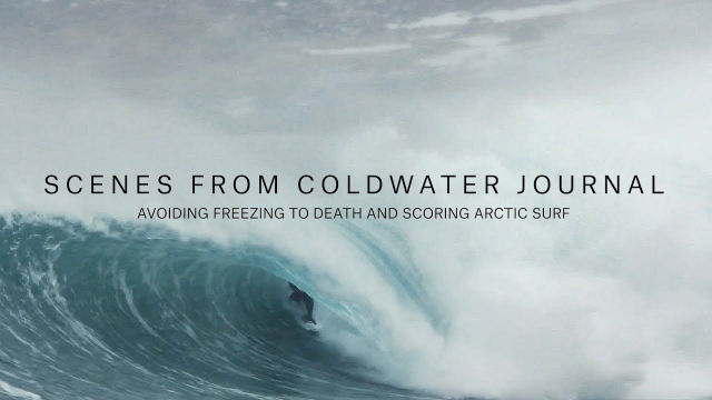 Avoiding Freezing to Death and Scoring Arctic Surf | Scenes From Coldwater Journal