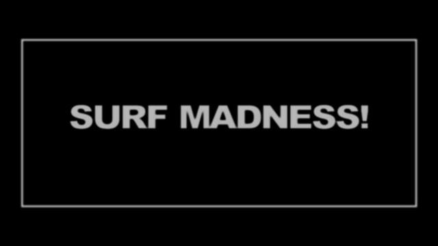 SURF MADNESS!